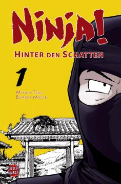 Ninja! Hinter den Schatten Band 1